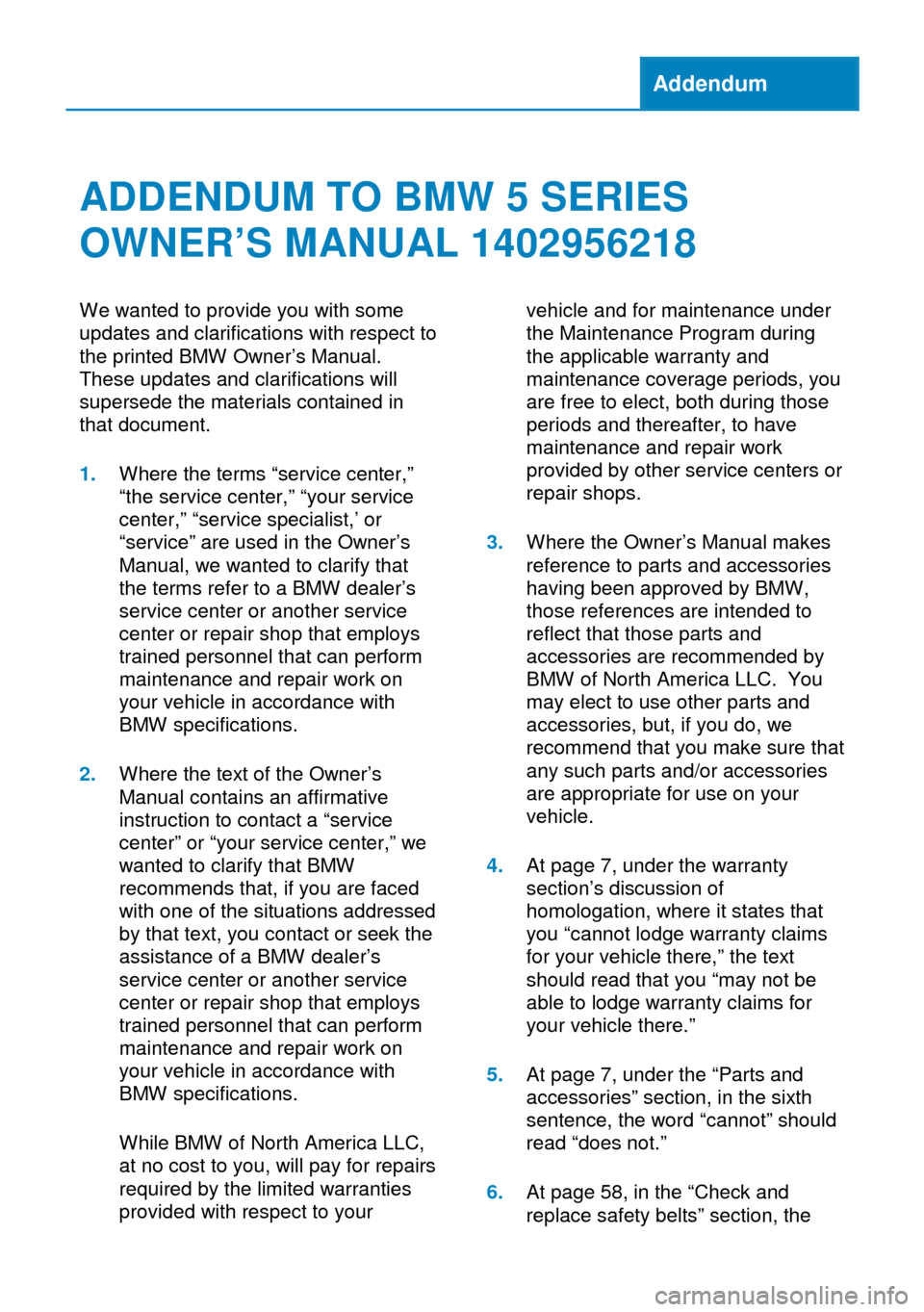 BMW 5 SERIES 2014 F10 Owners Manual Addendum ADDENDUM TO BMW 5 SERIES OWNER'S MANUAL 1402956218 We wanted to provide you with some updates and clarifications with respect to the printed BMW Owner's Manual. These updates and clarific