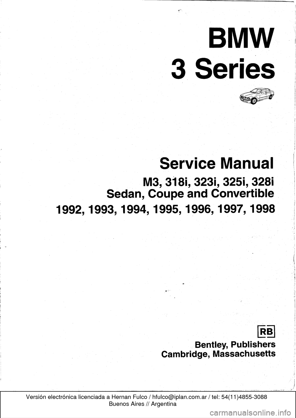 BMW M3 1996 E36 Workshop Manual  B mw  3 Series  M3, 3181,3231,3251, 3281  Sedan, Coupe and Convertible  1992,1993,1994,1995, 1996,1997, 1998  Bentley, Publishers  Cambridge, Massachusetts
