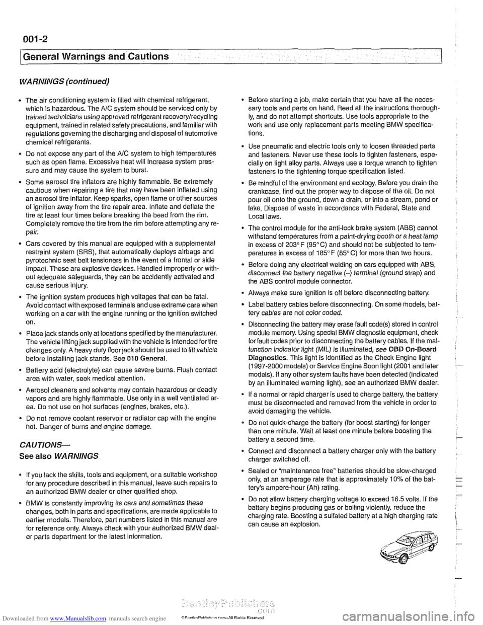BMW 525i 1997 E39 Workshop Manual Downloaded from www.Manualslib.com manuals search engine  I General Warnings  and Cautions  WARNINGS (continued)  . The air conditioning system is filled with chemical refrigerant,  which  is hazardou