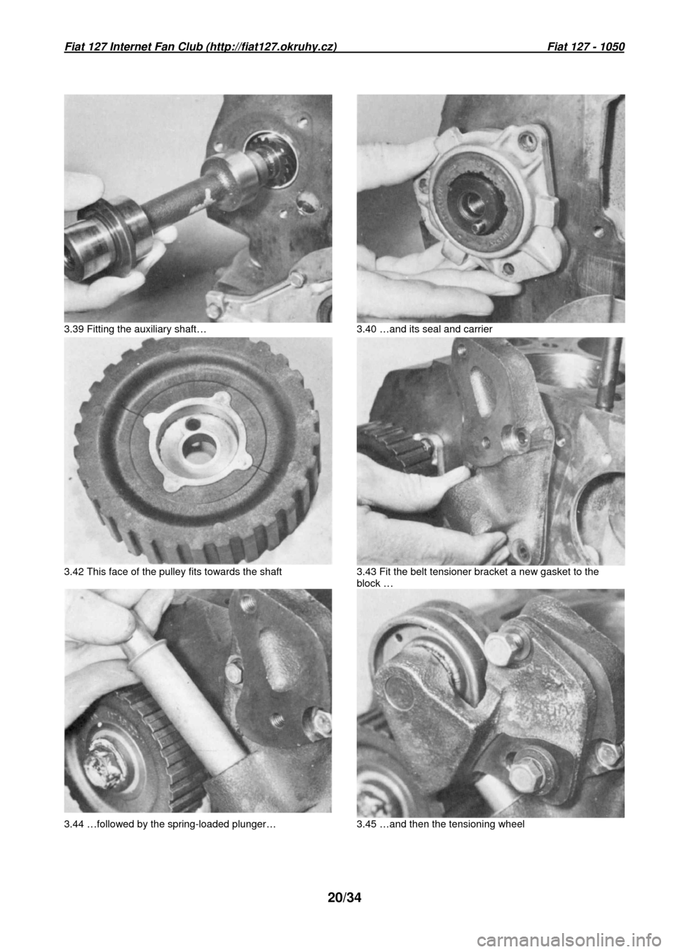 FIAT 127 1977 1.G User Guide Fiat 127 Internet Fan Club (http://fiat127.okruhy.cz)                                                                   Fiat 127 - 1050  20/34         3.39 Fitting the auxiliary shaft…  3.40 …and