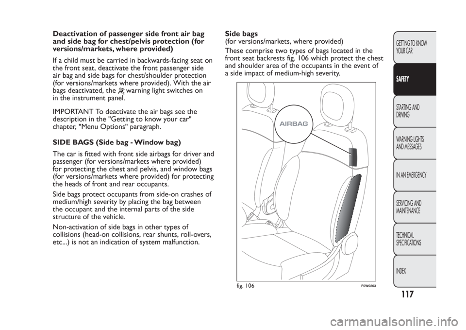 FIAT PANDA 2014 319 / 3.G Owners Manual Deactivation of passenger side front air bag and side bag for chest/pelvis protection (for versions/markets, where provided) If a child must be carried in backwards-facing seat on the front seat, deac