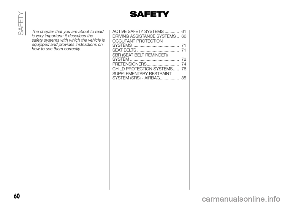 FIAT PANDA 2016 319 / 3.G Owners Manual SAFETY The chapter that you are about to read is very important: it describes the safety systems with which the vehicle is equipped and provides instructions on how to use them correctly.ACTIVE SAFETY