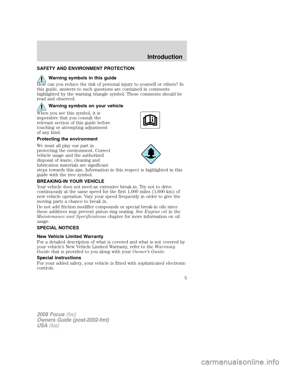 FORD FOCUS 2008 2.G Owners Manual SAFETY AND ENVIRONMENT PROTECTION Warning symbols in this guide How can you reduce the risk of personal injury to yourself or others? In this guide, answers to such questions are contained in comments