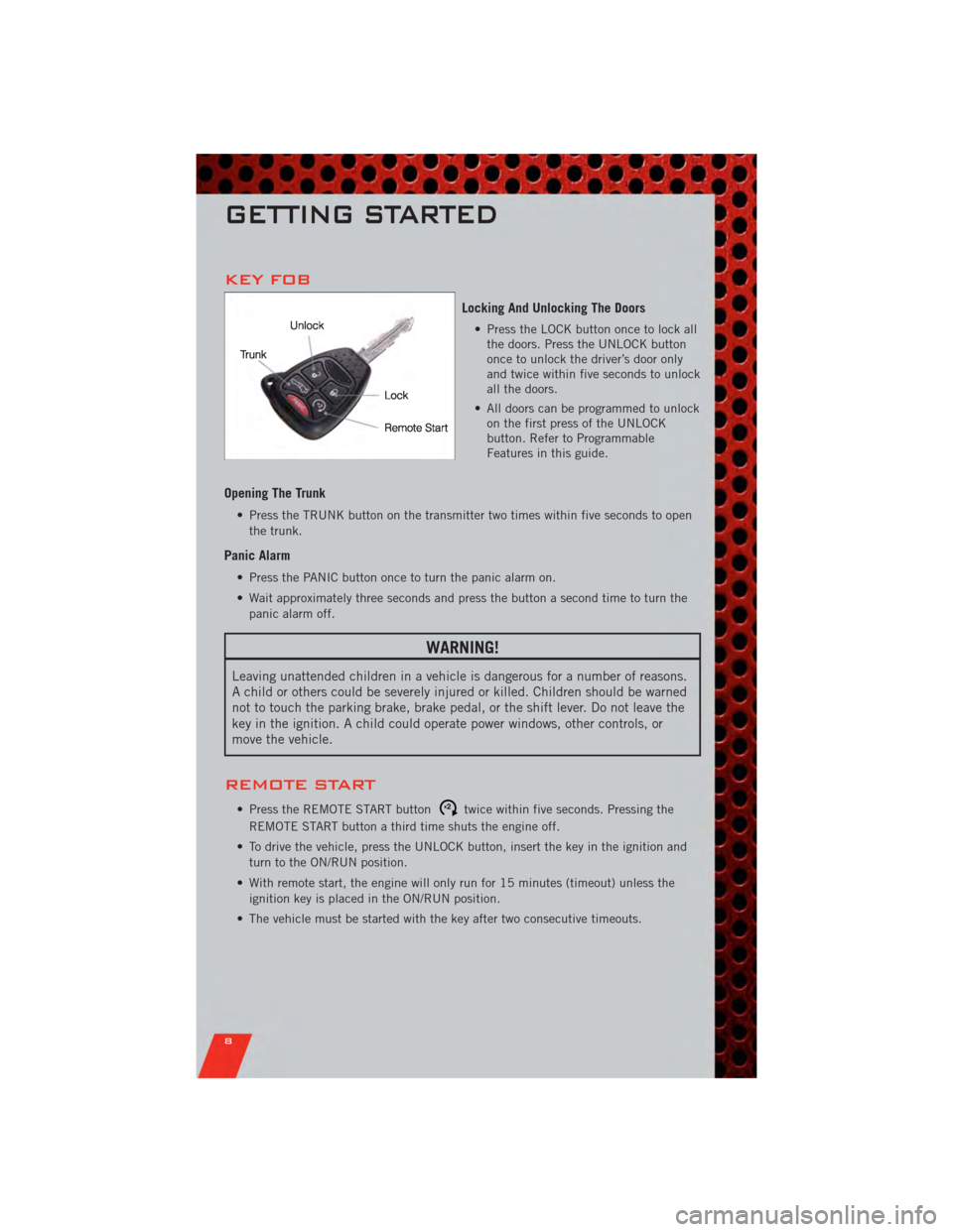 DODGE AVENGER 2011 2.G User Guide KEY FOB Locking And Unlocking The Doors • Press the LOCK button once to lock allthe doors. Press the UNLOCK button once to unlock the driver's door only and twice within five seconds to unlock all
