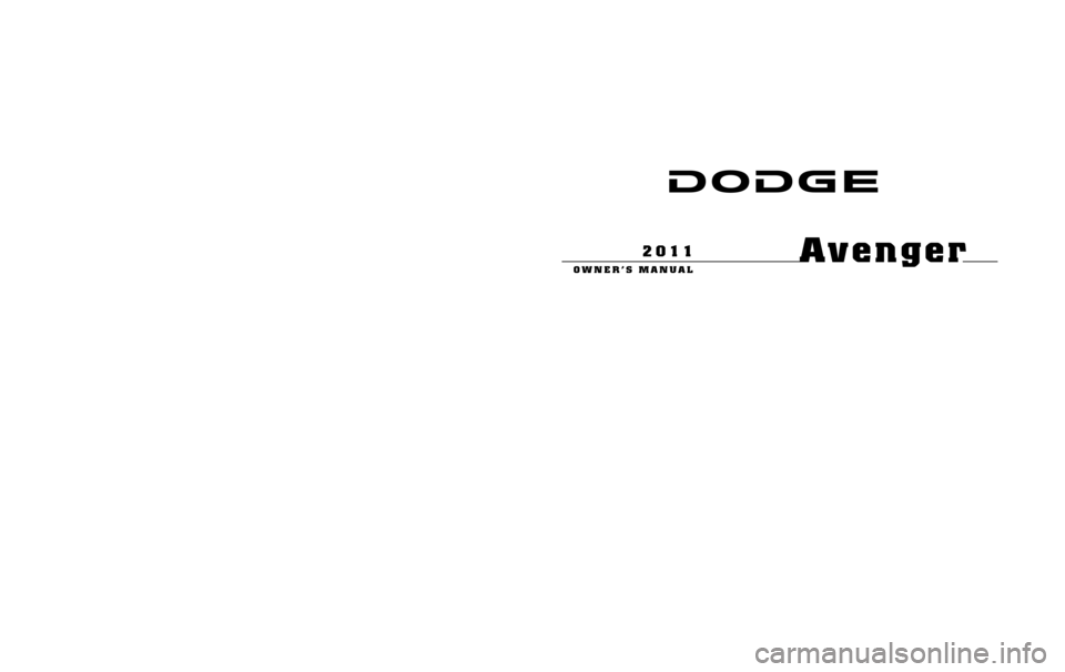 "DODGE AVENGER 2011 2.G Owners Manual 291698.ps 11D41-126-AA Chrysler 1"" gutter 09/01/2010 10:27:39 Avenger OWNER'S MANUAL 2011 Avenger OWNER'S MANUAL 2011 Chrysler Group LLC 11D41-126-AAFirst EditionPrinted in U.S.A. Chrysler Group L"