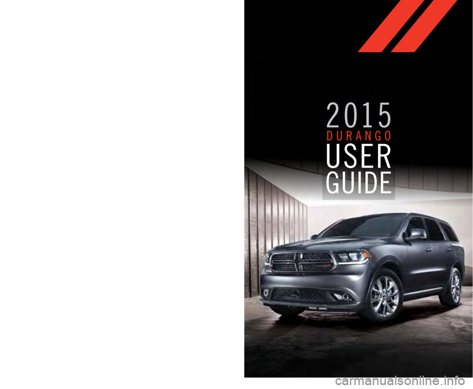 DODGE DURANGO 2015 3.G User Guide 15WD01-926-AA DURANGO THIRD EDITIONUSER GUIDE DOWNLOAD A FREE ELECTRONIC COPY OF THE OWNER'S MANUAL AND WARRANTY BOOKLET B Y   V I S I T I N G :  WWW.DODGE.COM/EN/OWNERS/MANUALS  OR WWW.DODGE.COM/EN