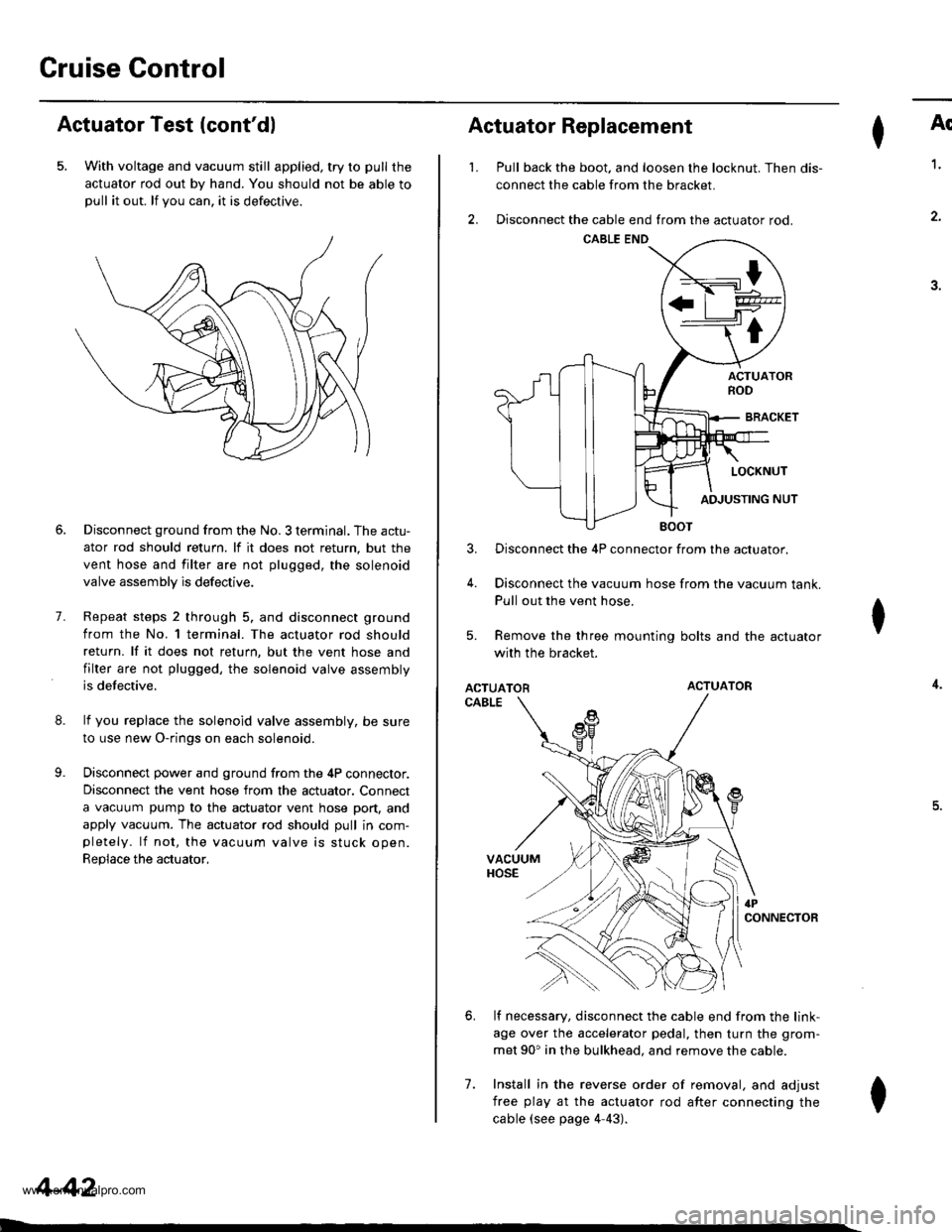 HONDA CR-V 1998 RD1-RD3 / 1.G Workshop Manual  Cruise Gontrol Actuator Test (contdl 5. With voltage and vacuum still applied, try to pull the actuator rod out by hand. You should not be able topull it out. lf you can. it is defectrve. 8. 9. 7. D