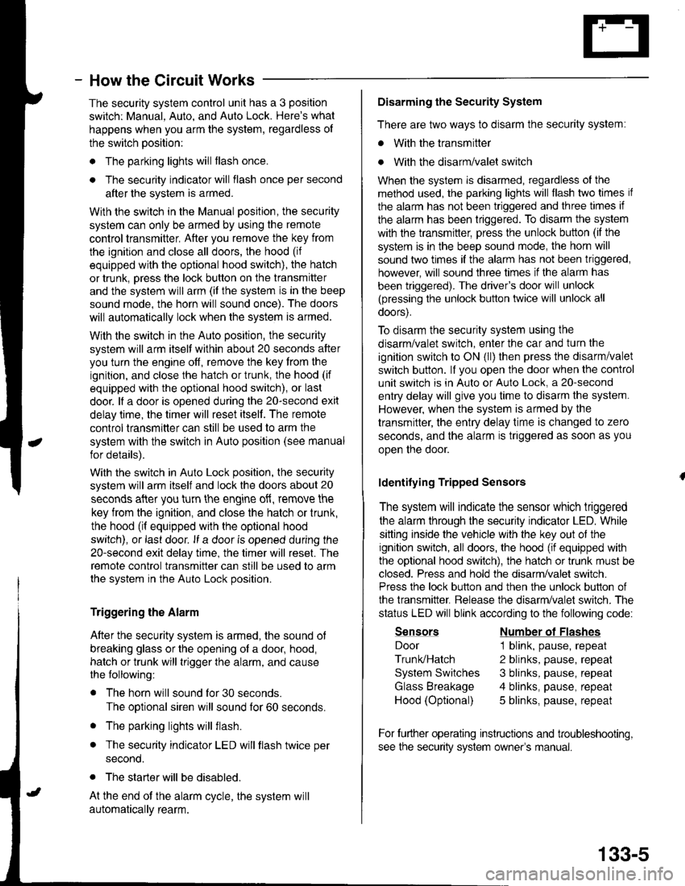 HONDA INTEGRA 1998 4.G Workshop Manual - How the Circuit Works The security system control unit has a 3 position switch: Manual. Auto. and Auto Lock. Heres what happens when you arm the system, regardless ol the switch position: o The par