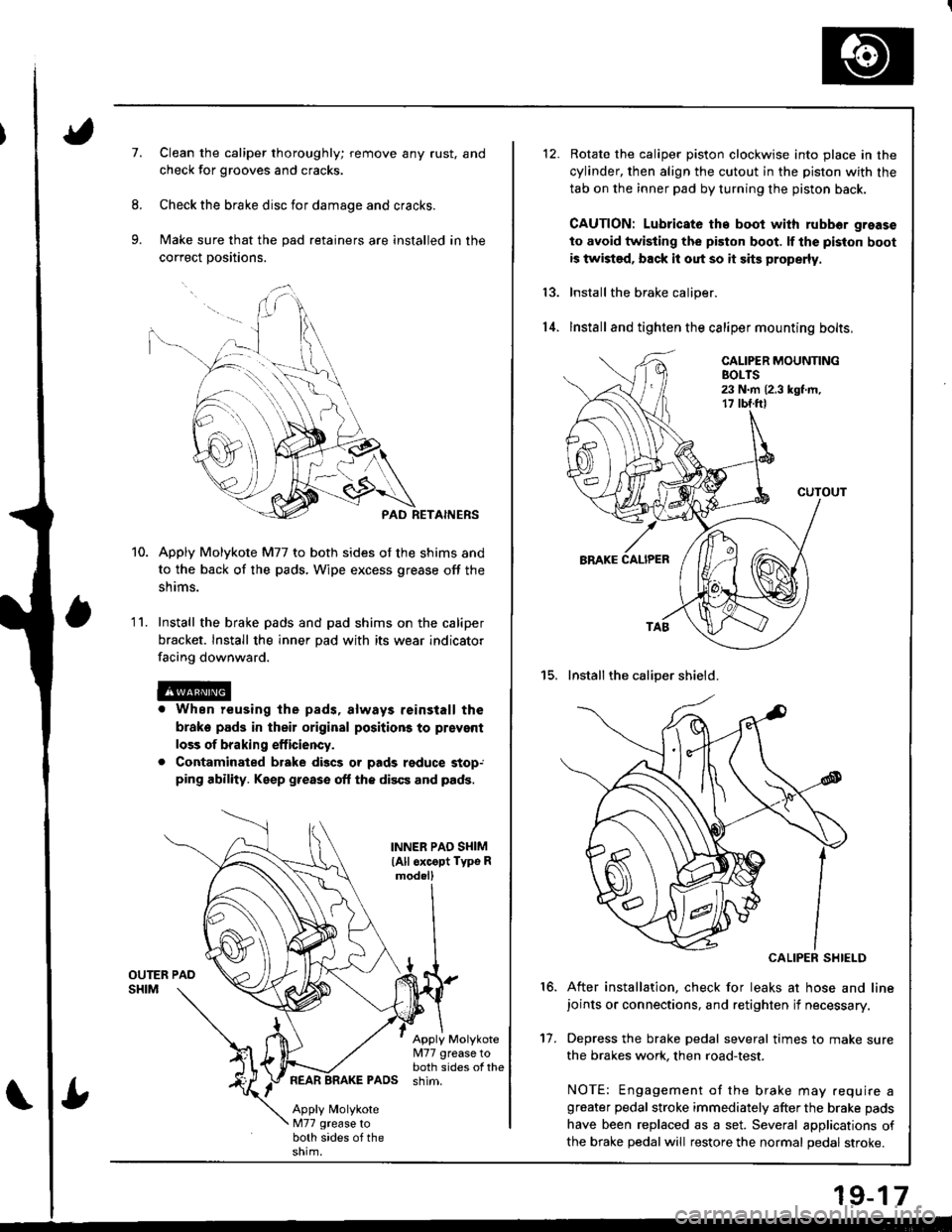 HONDA INTEGRA 1998 4.G Workshop Manual 7.Clean the caliper thoroughly; remove any rust, and check for grooves and cracks. Check the brake disc for damage and cracks. Make sure that the pad retainers are installed in the correct positions.