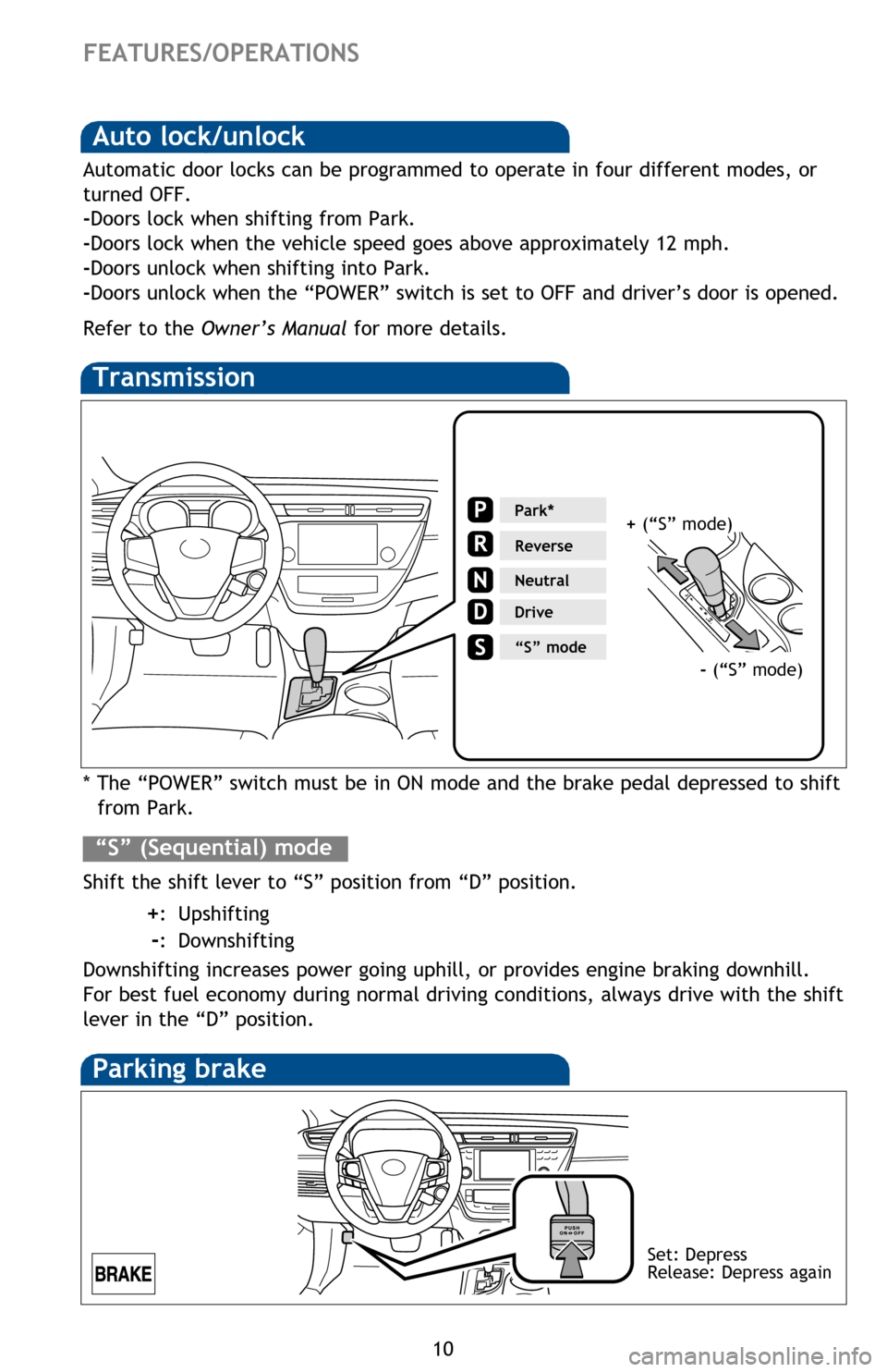 "TOYOTA AVALON HYBRID 2013 XX40 / 4.G Quick Reference Guide 10 Transmission * The ""POWER"" switch must be in ON mode and the brake pedal depressed to shift from Park. Shift the shift lever to ""S"" position from ""D"" position.   +:  Upshifting     -:"