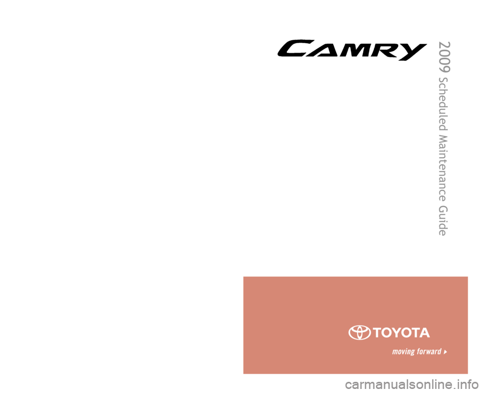 TOYOTA CAMRY 2009 XV40 / 8.G Scheduled Maintenance Guide 00505-SMG09-CAMR2  |  Second Printing  |  03/08 2009  Scheduled Maintenance Guide Printed in the USA Customer Experience Center 1-800-331-4331 142979_09b_Camry SMG Cover_032008.indd   1-23/26/08   9:1