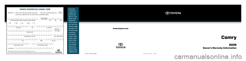 TOYOTA CAMRY 2009 XV40 / 8.G Warranty And Maintenance Guide If your name   or address has changed or you purchased your Toyota as a used vehicle, please complete and  mail the attached card, even if your  warranty coverage has expired. This will enable Toyota