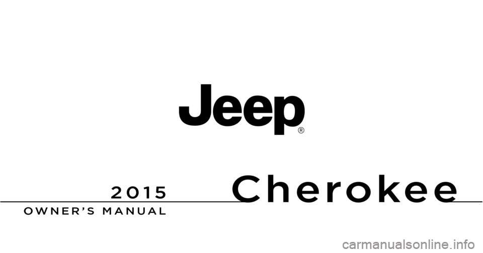 JEEP CHEROKEE 2015 KL / 5.G Owners Manual Cherokee Chrysler Group LLC OWNER'S MANUAL  2015 Cherokee 15KL74-126-AA First Edition  Printed in U.S.A. 2015