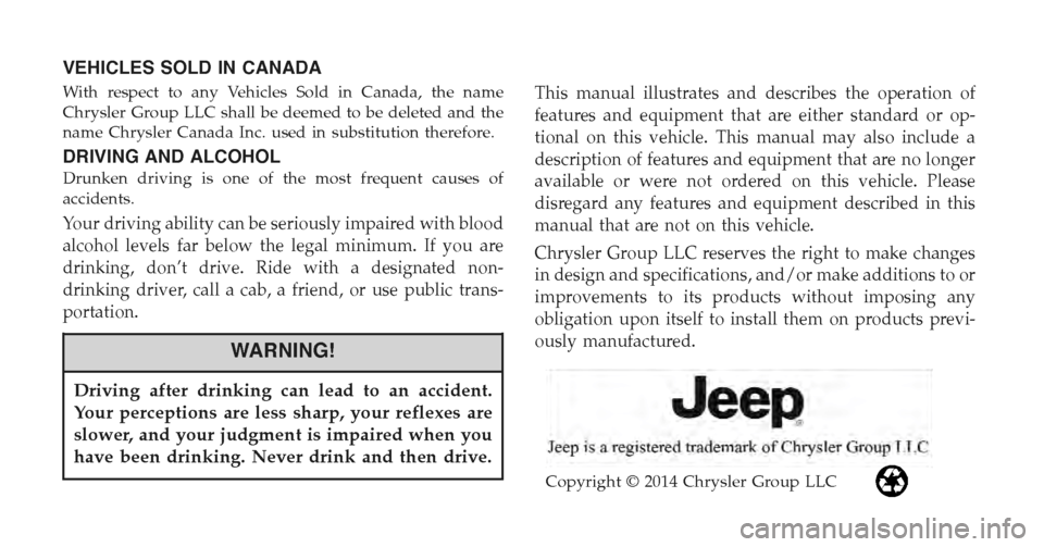 JEEP COMPASS 2015 1.G Owners Manual VEHICLES SOLD IN CANADA With respect to any Vehicles Sold in Canada, the name Chrysler Group LLC shall be deemed to be deleted and the name Chrysler Canada Inc. used in substitution therefore. DRIVING