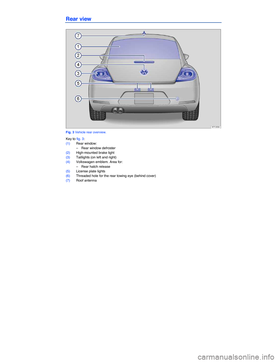 VOLKSWAGEN BEETLE 2015 3.G Owners Manual   Rear view    Fig. 3 Vehicle rear overview.  Key to fig. 3:  (1) Rear window:  –  Rear window defroster   (2) High-mounted brake light   (3) Taillights (on left and right)   (4) Volkswagen emblem.