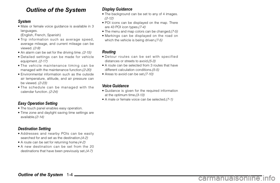 MITSUBISHI ENDEAVOR 2011 1.G MMCS Manual Outline of the System   1-4 Outline of the System System Male or female voice guidance is available in 3  languages.   (English, French, Spanish)  Trip information such as average speed,  average mi