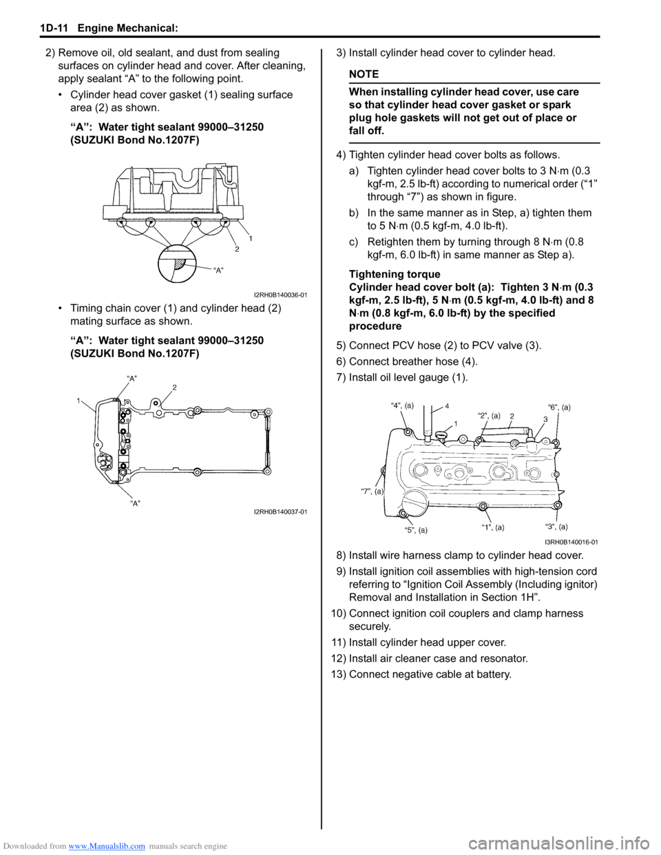 SUZUKI SWIFT 2008 2.G Service Workshop Manual Downloaded from www.Manualslib.com manuals search engine 1D-11 Engine Mechanical:  2) Remove oil, old sealant, and dust from sealing surfaces on cylinder head and cover. After cleaning,  apply sealant