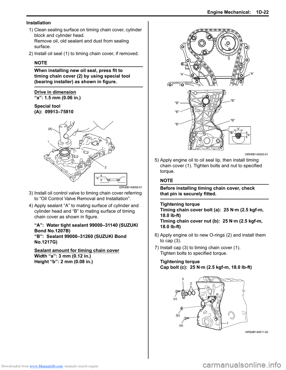SUZUKI SWIFT 2008 2.G Service Workshop Manual Downloaded from www.Manualslib.com manuals search engine Engine Mechanical:  1D-22 Installation1) Clean sealing surface on timing chain cover, cylinder  block and cylinder head. Remove oil, old sealan