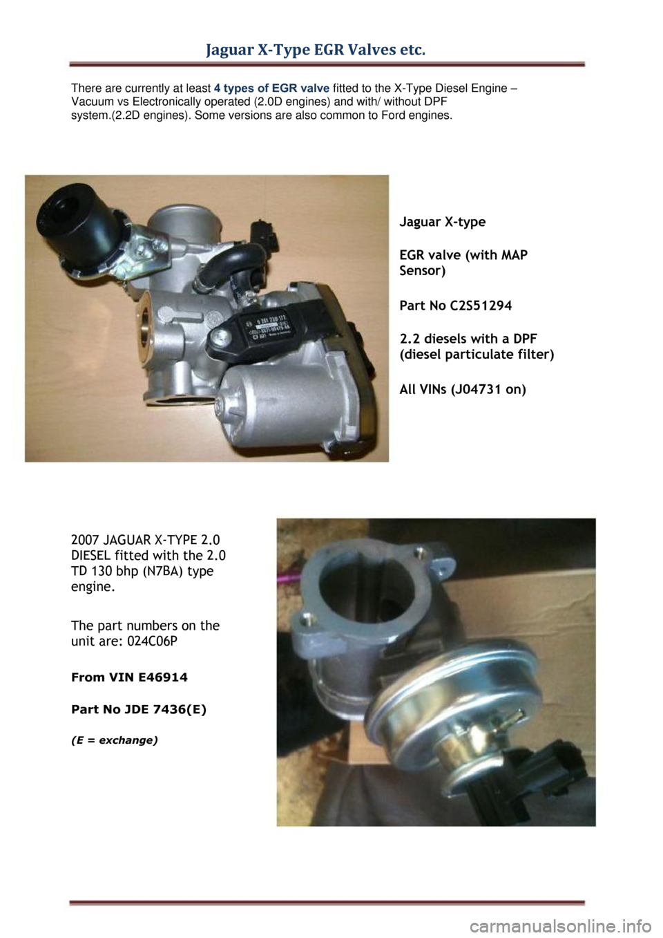 JAGUAR X TYPE 2004 1.G EGR Valves Parts Manual Jaguar X-Type EGR Valves etc.  There are currently at least 4 types of EGR valve fitted to the X-Type Diesel Engine –  Vacuum vs Electronically operated (2.0D engines) and with/ without DPF  system.