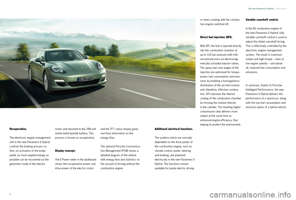 PORSCHE PANAMERA HYBRID 2010 1.G Information Manual 8  ||  9 Recuperation. The electronic engine management  unit in the new Panamera S Hybrid  controls the braking process so  that, on activation of the brake  pedal, as much applied energy as  possibl