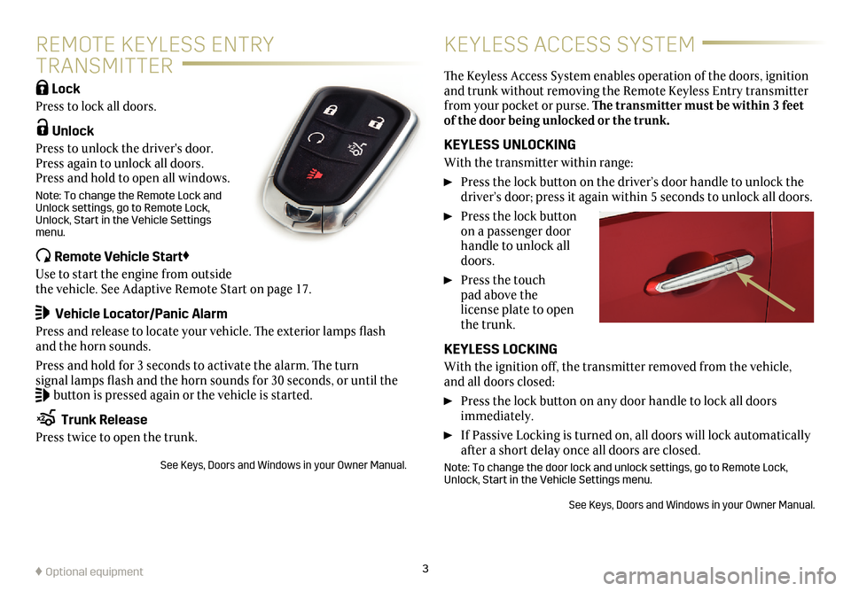 CADILLAC ATS 2017 1.G Personalization Guide 3 REMOTE KEYLESS ENTRY   TRANSMITTER KEYLESS ACCESS SYSTEM  Lock  Press to lock all doors.   Unlock  Press to unlock the drivers door.  Press again to unlock all doors.  Press and hold to open all wi