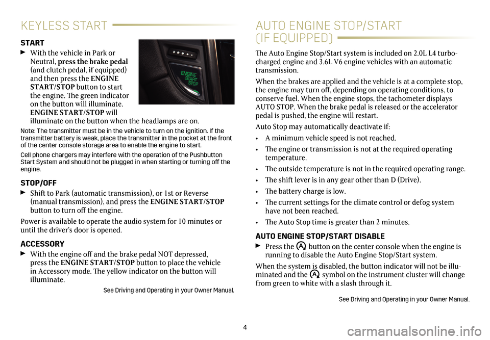 CADILLAC ATS 2017 1.G Personalization Guide 4 KEYLESS START START   With the vehicle in Park or  Neutral,  press the brake pedal  (and clutch pedal, if equipped)  and then press the ENGINE   START/STOP  button to start  the engine. The green i