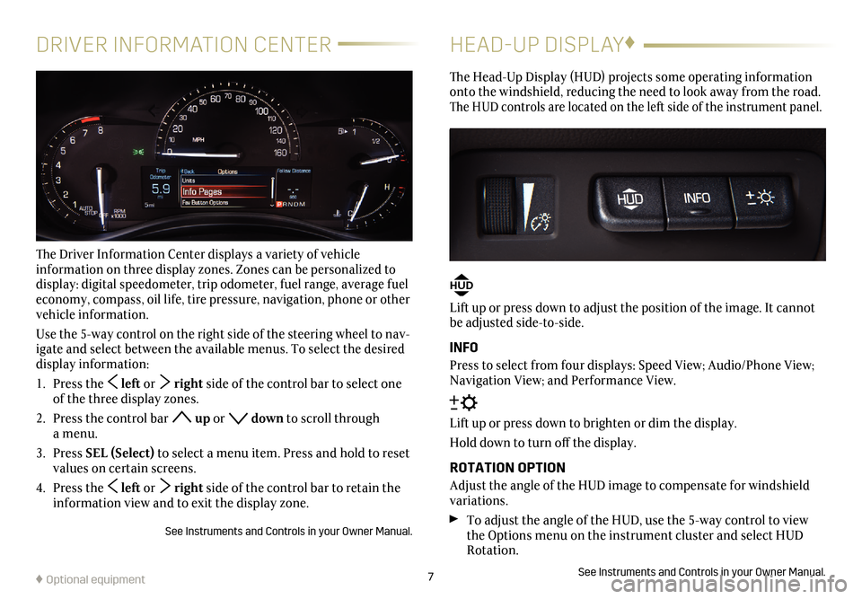 CADILLAC ATS 2017 1.G Personalization Guide 7 DRIVER INFORMATION CENTER The Driver Information Center displays a variety of vehicle    information on three display zones. Zones can be personalized to  display: digital speedometer, trip odometer