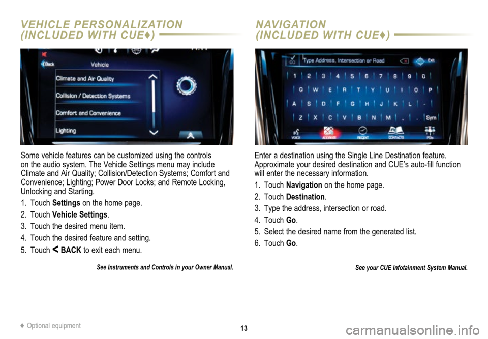 CADILLAC ATS 2015 1.G Personalization Guide 13 VEHICLE PERSONALIZATION   (INCLUDED WITH CUE♦)NAVIGATION    (INCLUDED WITH CUE♦ ) Some vehicle features can be customized using the controls  on the audio system. The Vehicle Settings menu may