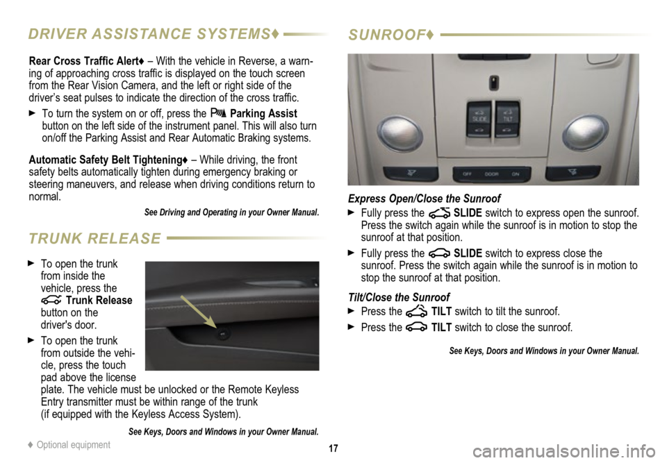 CADILLAC ATS 2015 1.G Personalization Guide 17 SUNROOF♦ Express Open/Close the Sunroof  Fully press the  SLIDE switch to express open the   sunroof.  Press the switch again while the sunroof is in motion to stop the  sunroof at that position.