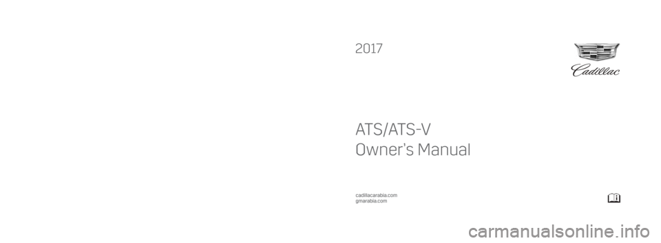 CADILLAC ATS V 2017 1.G Owners Manual 2017  ATS/ATS-V  AT S/AT S -V Owner's Manual 23228871_US (ATS/ATS-V - MID EAST - English) C M Y CM MY CY CMY K 2k17_Cadillac_ATS_23228871_US.ai   1   6/9/2016   11:16:17 AM