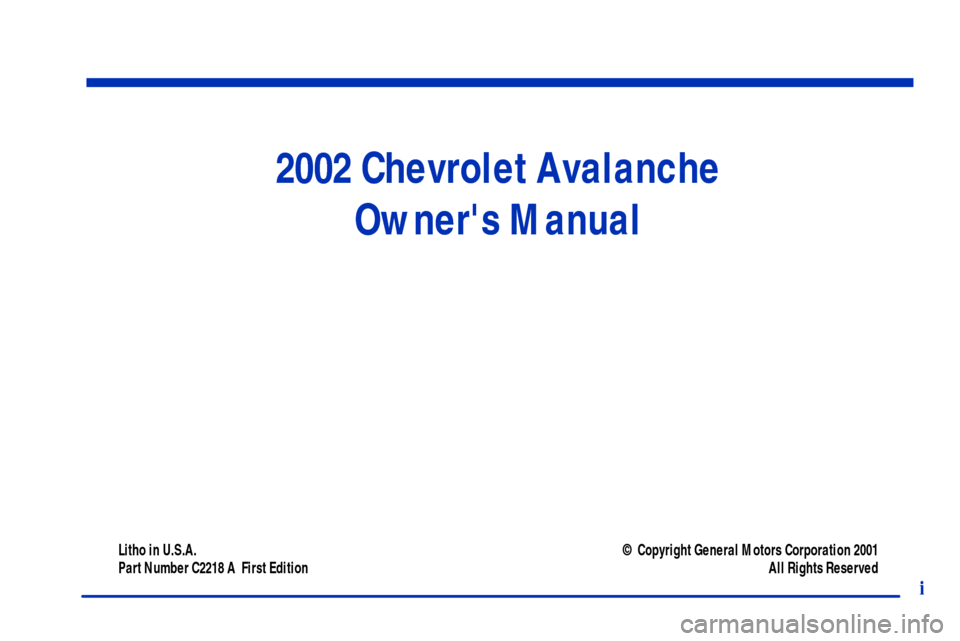 CHEVROLET AVALANCHE 2002 1.G Owners Manual 2002 Chevrolet Avalanche Owners Manual Litho in U.S.A. Part Number C2218 A  First Edition© Copyright General Motors Corporation 2001 All Rights Reserved i