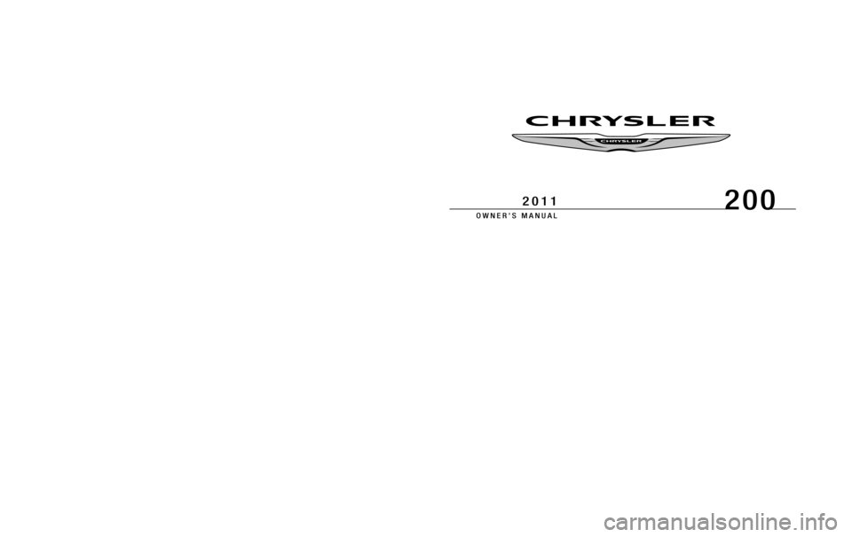 "CHRYSLER 200 2011 1.G Owners Manual 291697.ps 11C41-126-AA Chrysler 1"" gutter 09/17/2010 16:27:50 200 OWNER'S MANUAL 2011 200 OWNER'S MANUAL 2011 Chrysler Group LLC 11C41-126-AAFirst EditionPrinted in U.S.A. Chrysler Group LLC 11C41"