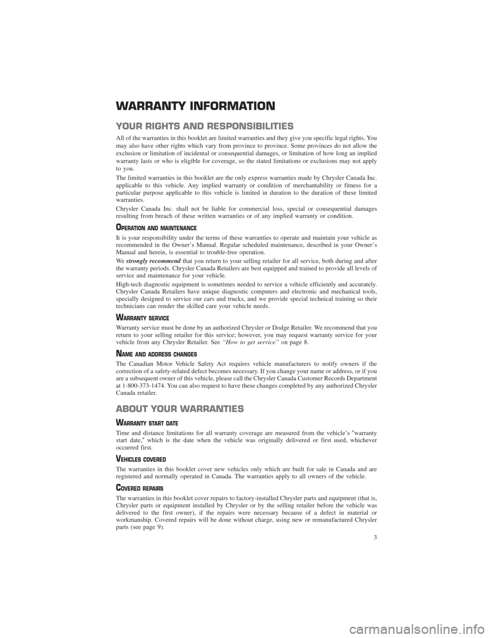 CHRYSLER 200 2015 2.G Warranty Booklet WARRANTY INFORMATION YOUR RIGHTS AND RESPONSIBILITIES All of the warranties in this booklet are limited warranties and they give you specific legal rights. You may also have other rights which vary fr