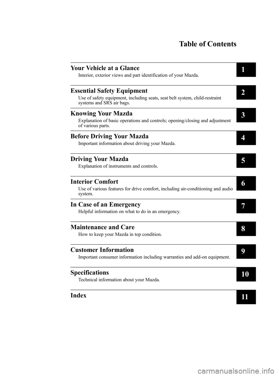 MAZDA MODEL 3 HATCHBACK 2012  Owners Manual (in English) Black plate (5,1) Mazda3_8BY7-EC-11F_Edition1 Page5 Friday, June 17 2011 2:54 PM Form No.8BY7-EC-11F Table of Contents Your Vehicle at a Glance Interior, exterior views and part identification of your