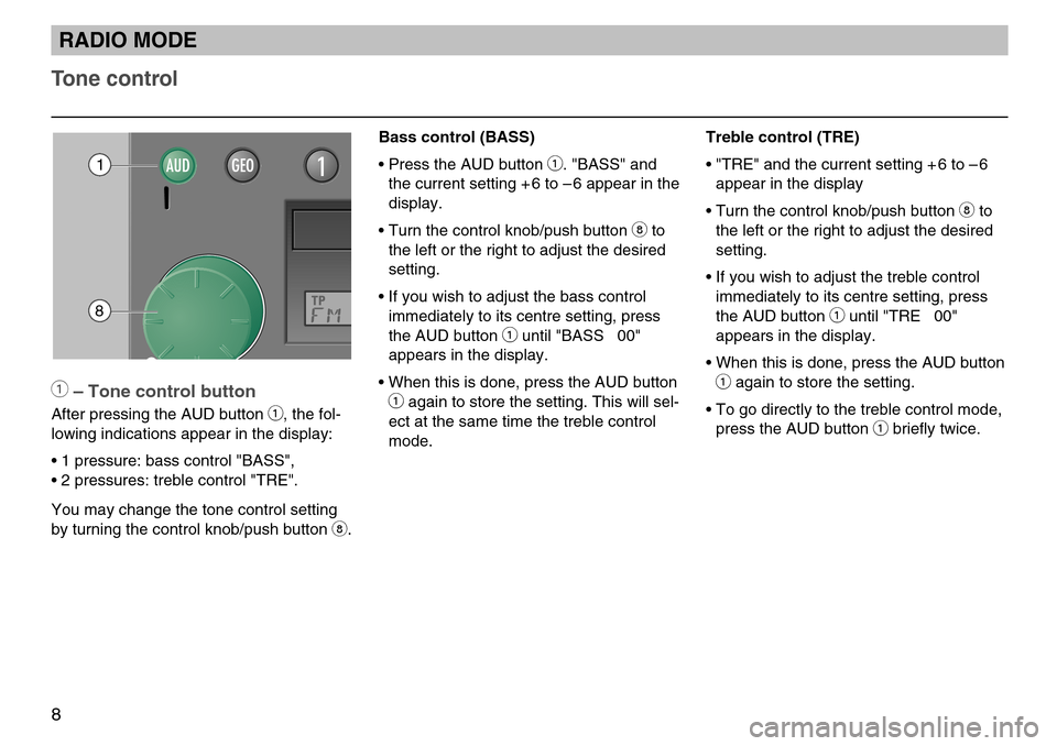 "SKODA FABIA 2004 1.G / 6Y MS402 Car Radio Manual 8 Tone control Treble control (TRE) • ""TRE"" and the current setting + 6 to – 6appear in the display • Turn the control knob/push button  8to the left or the right to adjust the desired setting."