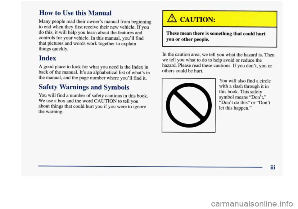 Oldsmobile Achieva 1998  Owners Manuals How to Use this Manual  Many  people  read  their  owner's  manual  from  beginning  to  end when they  first receive  their  new vehicle. If you  do  this,  it  will help  you learn  about  the  fe