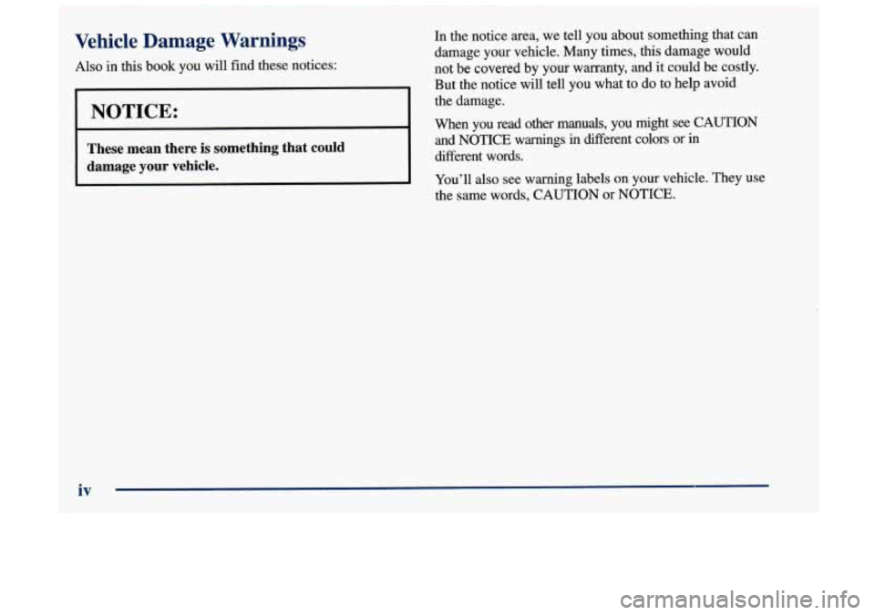 Oldsmobile Achieva 1998  Owners Manuals Vehicle  Damage  Warnings  Also in this book you will find these notices  I NOTICE:  I  These mean  there is something  that  could  damage  your vehicle.  In  the notice area,  we tell you about some