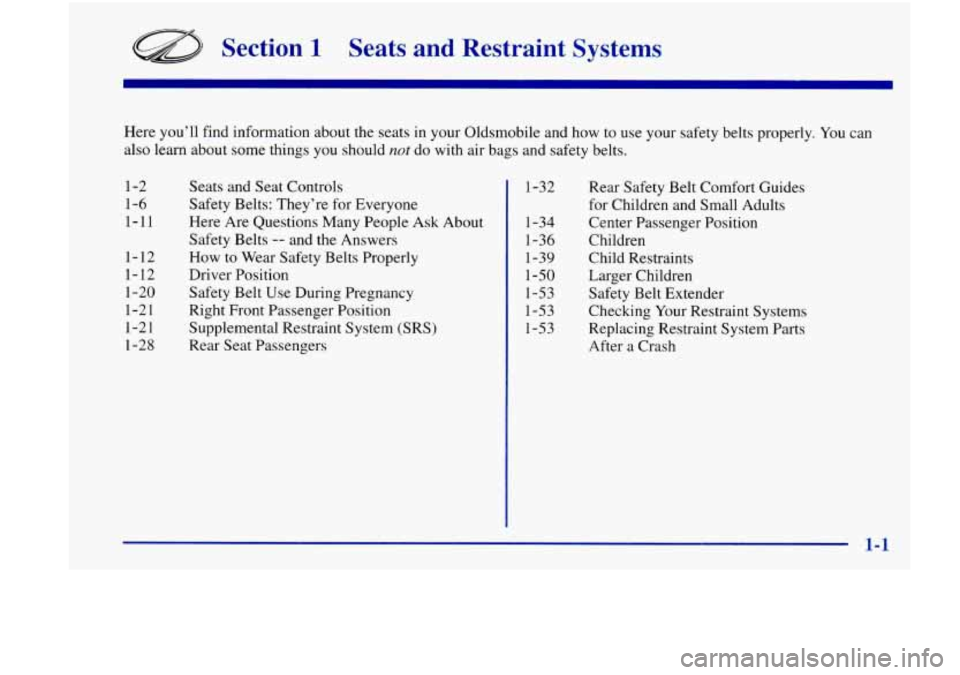 Oldsmobile Achieva 1998  Owners Manuals Section 1 Seats  and  Restraint  Systems  Here you'll find information  about the seats  in your Oldsmobile and  how to use  your safety belts  properly. You can  also learn about  some things you s