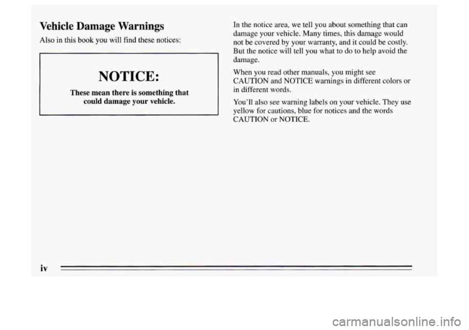 Oldsmobile Achieva 1995  Owners Manuals Vehicle  Damage  Warnings  Also in this book you will find  these  notices:  In  the  notice  area, we tell  you about something that can  damage your vehicle. Many times, this damage would  not be co