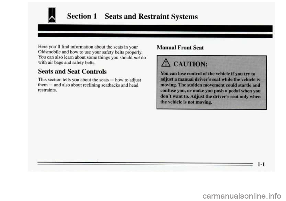 Oldsmobile Achieva 1995  Owners Manuals Section 1 Seats  and  Restraint  Systems  Here you'll find  information  about  the  seats in your  Oldsmobile  and how to use your  safety  belts  properly.  You  can  also learn  about  some  thin