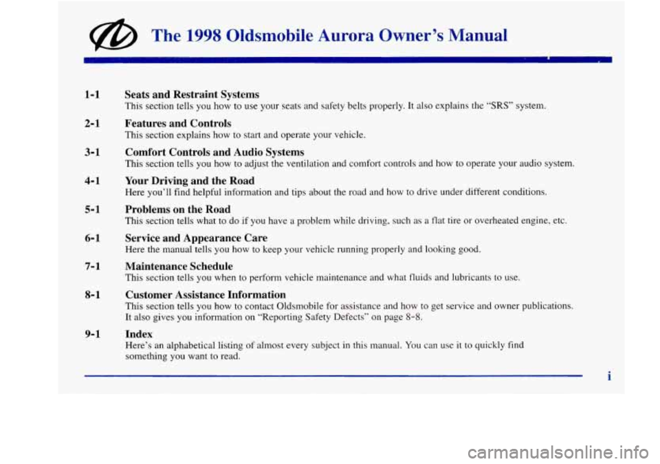Oldsmobile Aurora 1998  Owners Manuals @ The 1998 Oldsrnobile  Aurora  Owner's  Manual  1-1  2- 1  3-1  4-1  5-1  6-1  7- 1  8- 1  9- 1  Seats  and  Restraint  Systems  This section tells you  how to use your seats  and safety belts prop