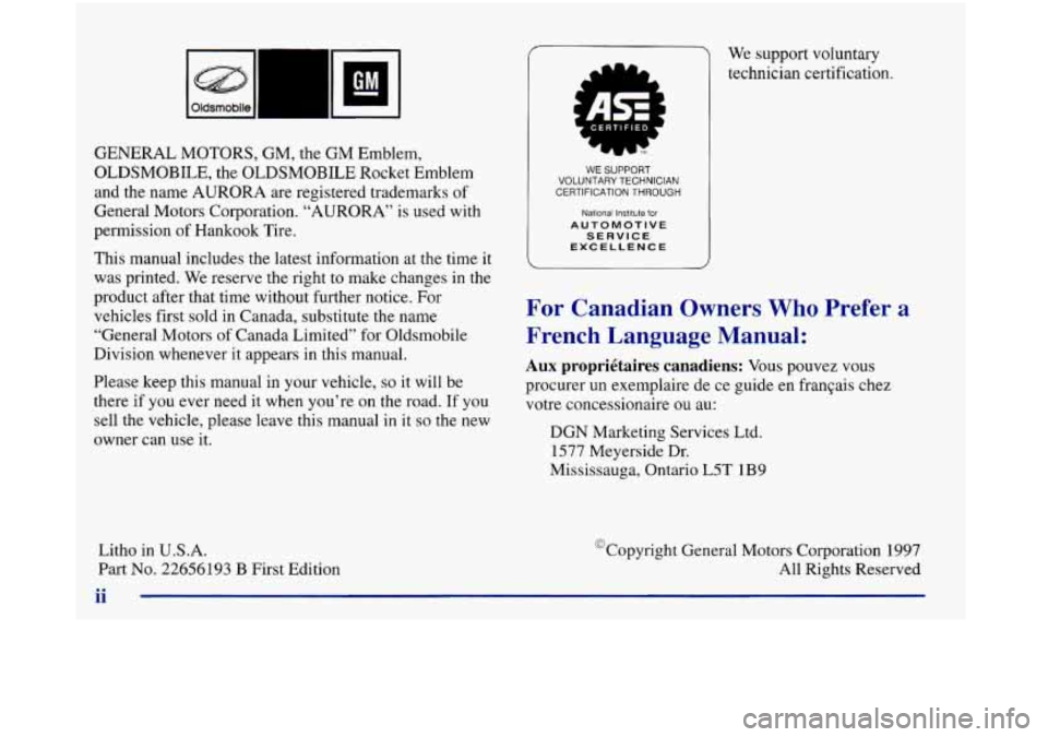 "Oldsmobile Aurora 1998  Owners Manuals I Oldsmobiie  GENERAL MOTORS, GM, the GM Emblem,  OLDSMOBILE,  the OLDSMOBILE Rocket Emblem  and the name AURORA  are registered trademarks  of  General Motors Corporation. ""AURORA"" is used with"