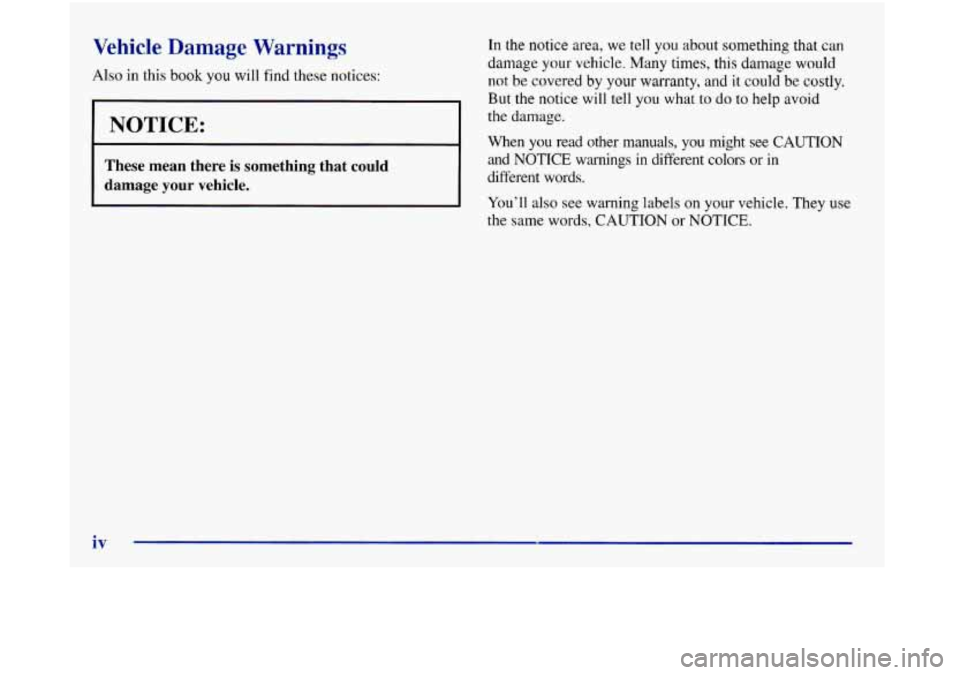 Oldsmobile Aurora 1998  Owners Manuals Vehicle Damage Warnings In the notice area, we  tell you about something that  can  I 1 But the notice will tell  you what to do to help avoid  damage your vehicle.  Many times, this damage would  Als