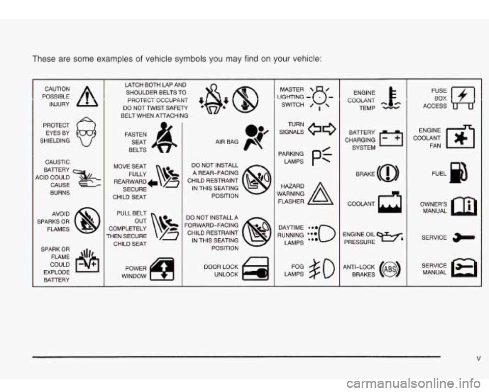 Oldsmobile Bravada 2003  Owners Manuals These are some examples of vehicle symbols you may find  on your vehicle:  POSSIBLE A  CAUTION INJURY  PROTECT  EYES  BY  SHIELDING  CAUSTIC  4ClD  COULD  BAlTERY  CAUSE  BURNS  AVOID  SPARKS  OR  FLA