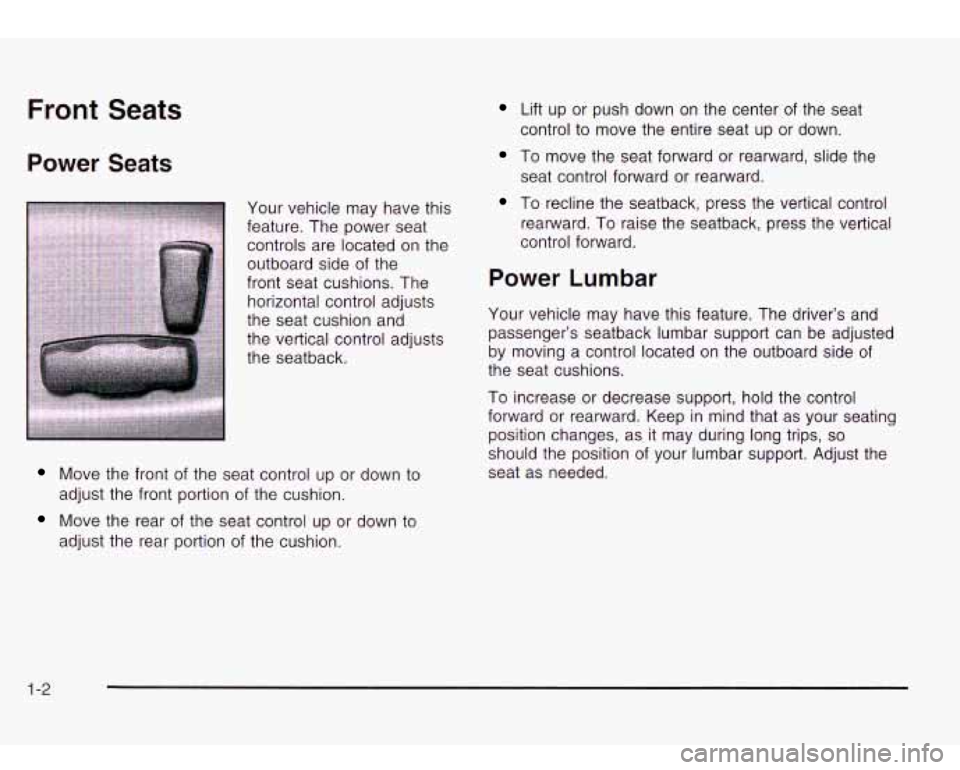 Oldsmobile Bravada 2003  Owners Manuals Front Seats  Power  Seats  Your vehicle  may have this  feature. The  power seat  controls are  located on  the  outboard side  of the  front  seat cushions. The  horizontal control  adjusts  the  sea