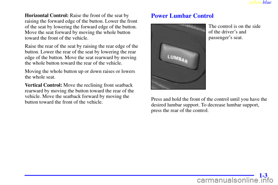Oldsmobile Bravada 1999  Owners Manuals yellowblue      1-3 Horizontal Control: Raise the front of the seat by raising the forward edge of the button. Lower the front of the seat by lowering the forward edge of the button. Move the seat for