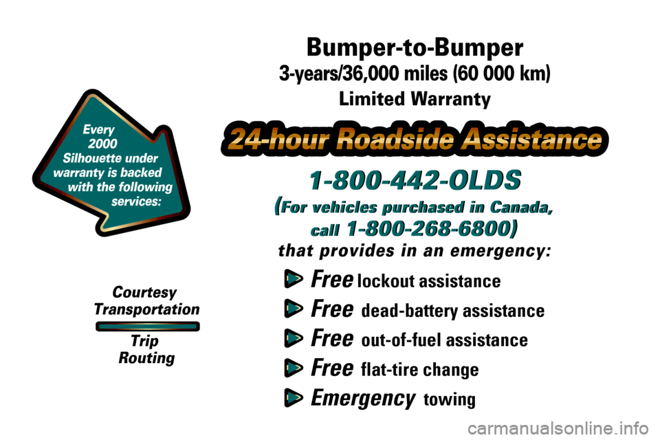 Oldsmobile Silhouette 2000  Owners Manuals Free lockout assistance Free  dead-battery assistance Free  out-of-fuel assistance Free  flat-tire change Emergency  towing 1-800-442-OLDS (For vehicles purchased in Canada, call  1-800-268-6800) that