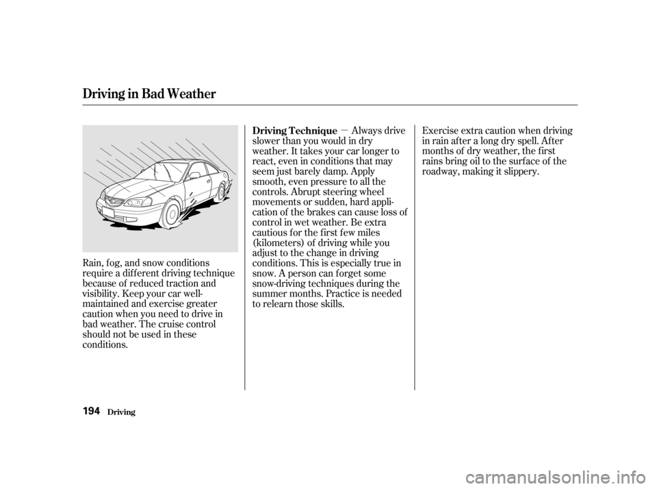Acura CL 2001  Owners Manual µExercise extra caution when driving in rain af ter a long dry spell. Af ter months of dry weather, the f irst rains bring oil to the surf ace of the roadway, making it slippery. Rain, f og, and sno