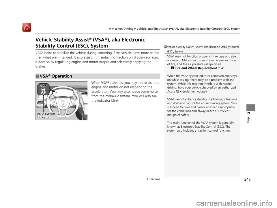 Acura NSX 2018  Owners Manual 345 uuWhen Driving uVehicle Stability Assist ® (VSA ®), aka Electronic Stability Control (ESC), System Continued Driving Vehicle Stability Assist ® (VSA ®), aka Electronic  Stability Control (ESC)