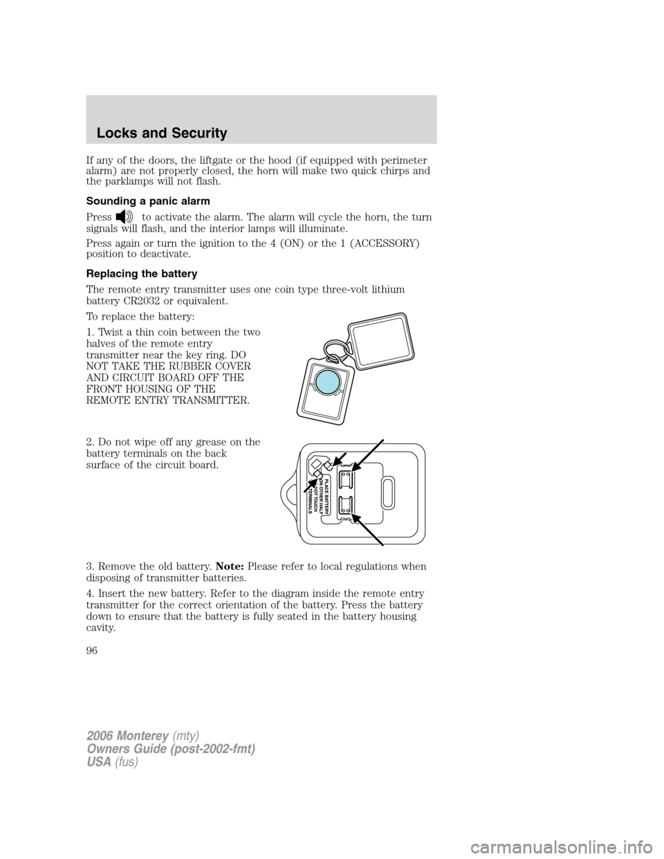 Mercury Monterey 2006  Owners Manuals If any of the doors, the liftgate or the hood (if equipped with perimeter alarm) are not properly closed, the horn will make two quick chirps and the parklamps will not flash. Sounding a panic alarm P